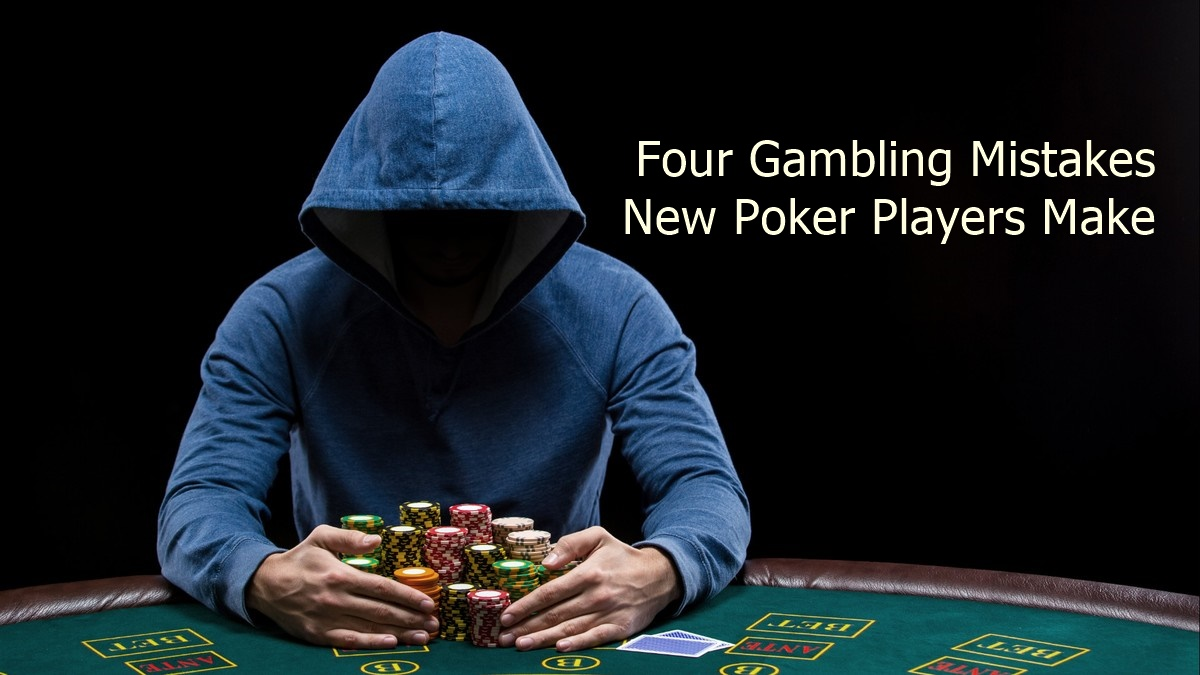 Four Gambling Mistakes New Poker Players Make